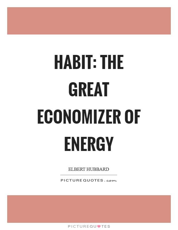 Habit: The great economizer of energy Picture Quote #1