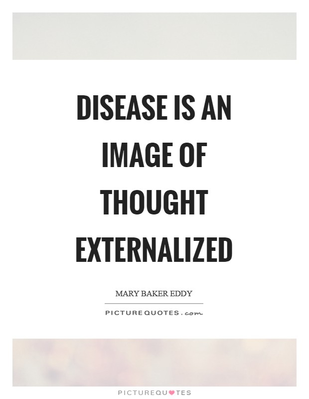 Disease is an image of thought externalized Picture Quote #1