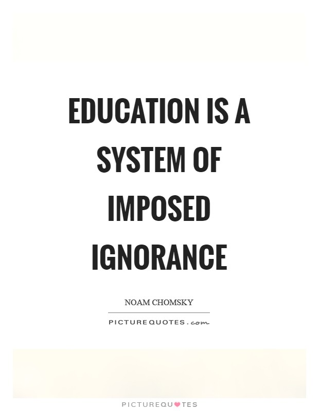 Education is a system of imposed ignorance Picture Quote #1