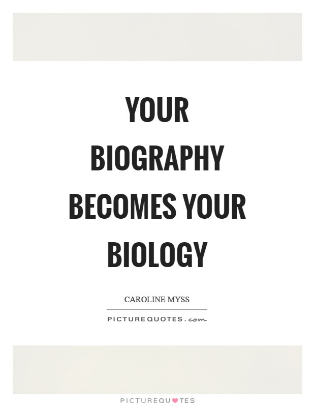 Your biography becomes your biology Picture Quote #1