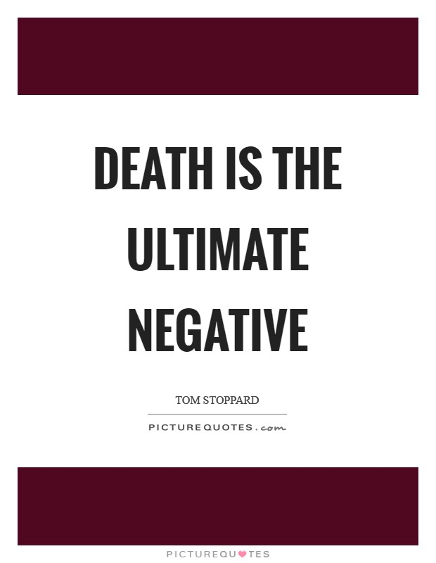 Death is the ultimate negative Picture Quote #1