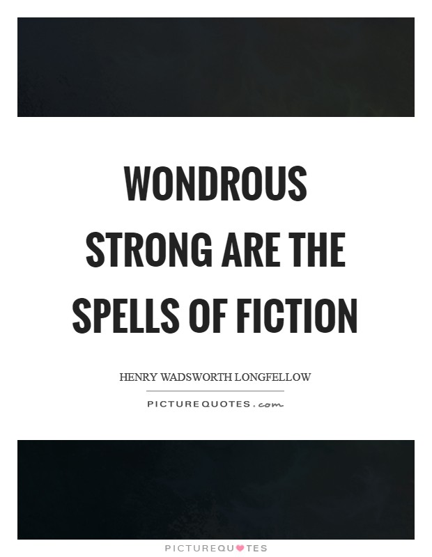 Wondrous strong are the spells of fiction Picture Quote #1