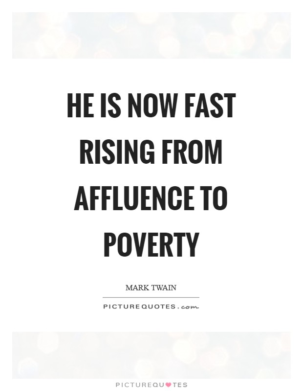 He is now fast rising from affluence to poverty Picture Quote #1