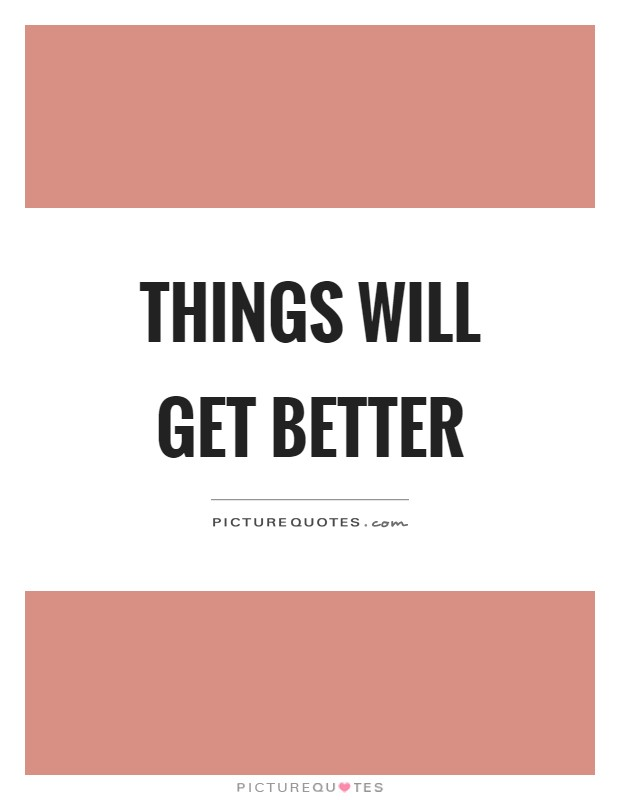 Things will get better Picture Quote #1