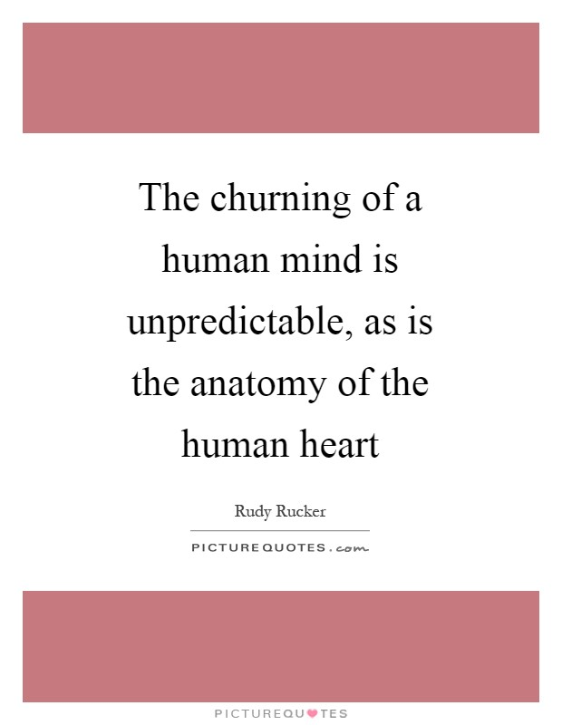 The churning of a human mind is unpredictable, as is the anatomy of the human heart Picture Quote #1