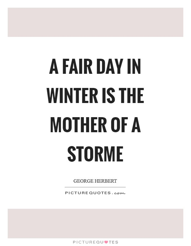 A fair day in winter is the mother of a storme Picture Quote #1