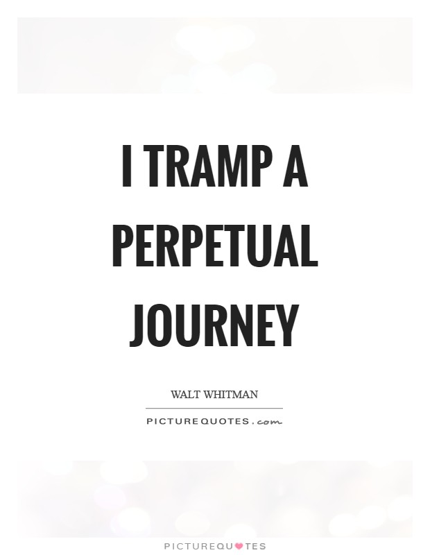 I tramp a perpetual journey Picture Quote #1