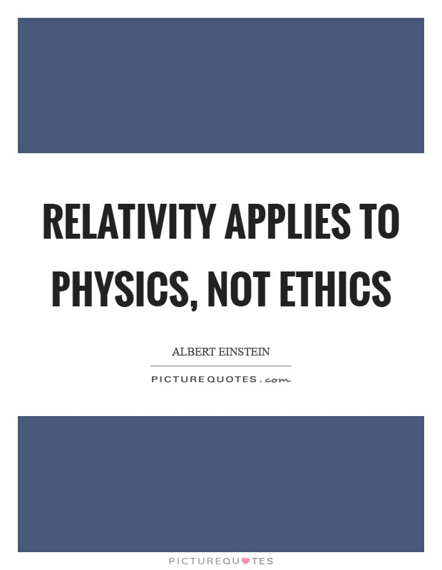 Relativity applies to physics, not ethics Picture Quote #1