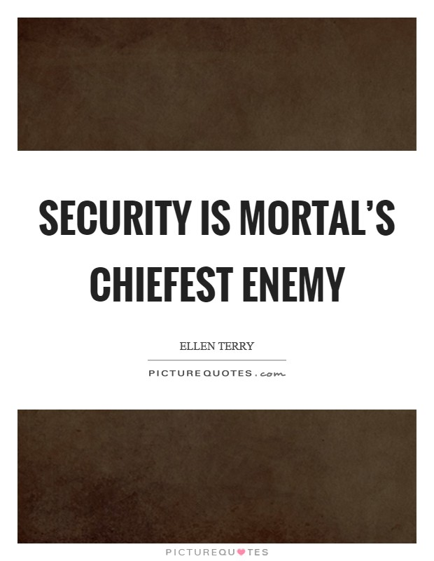 Security is mortal's chiefest enemy Picture Quote #1