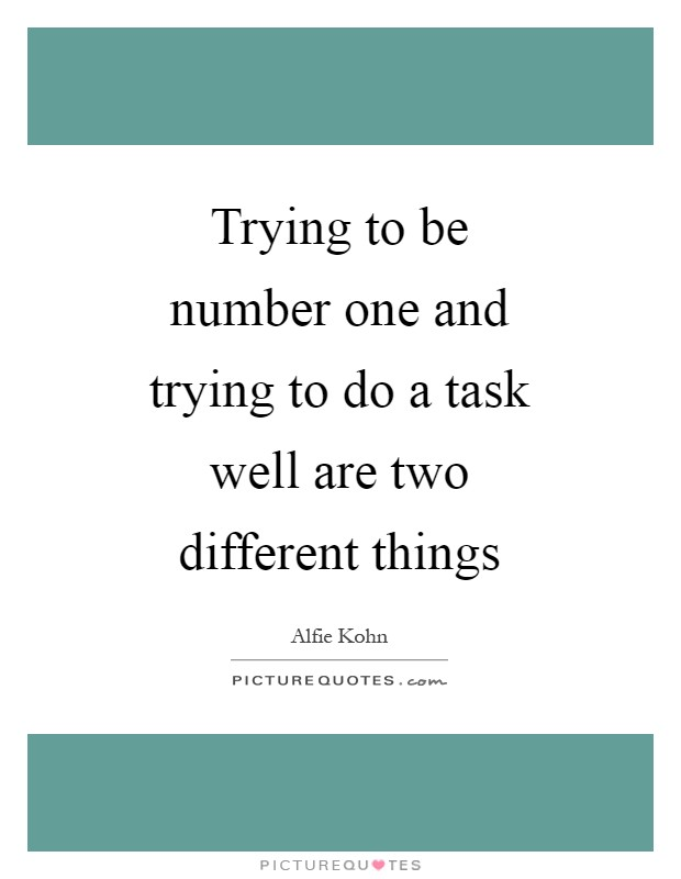 Trying to be number one and trying to do a task well are two different things Picture Quote #1