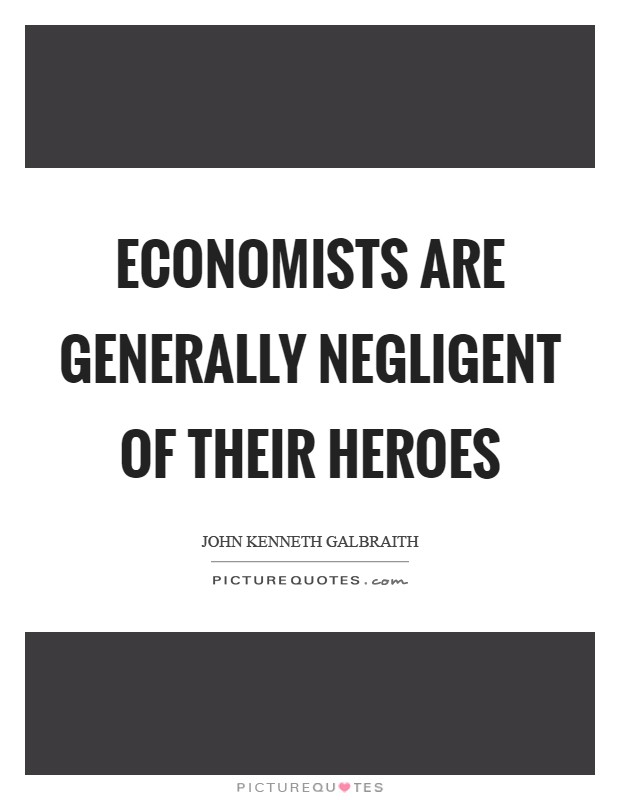 Economists are generally negligent of their heroes Picture Quote #1