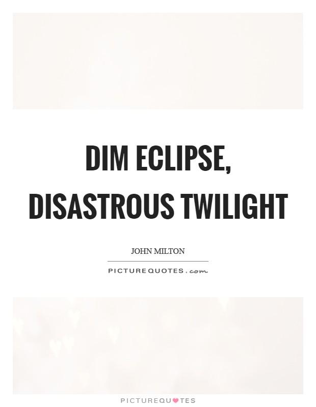 Dim eclipse, disastrous twilight Picture Quote #1