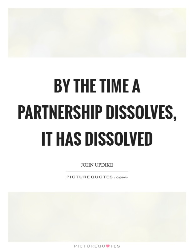 By the time a partnership dissolves, it has dissolved Picture Quote #1