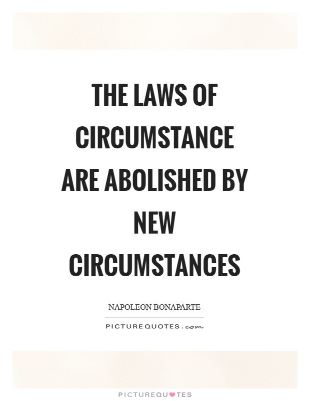 The laws of circumstance are abolished by new circumstances Picture Quote #1