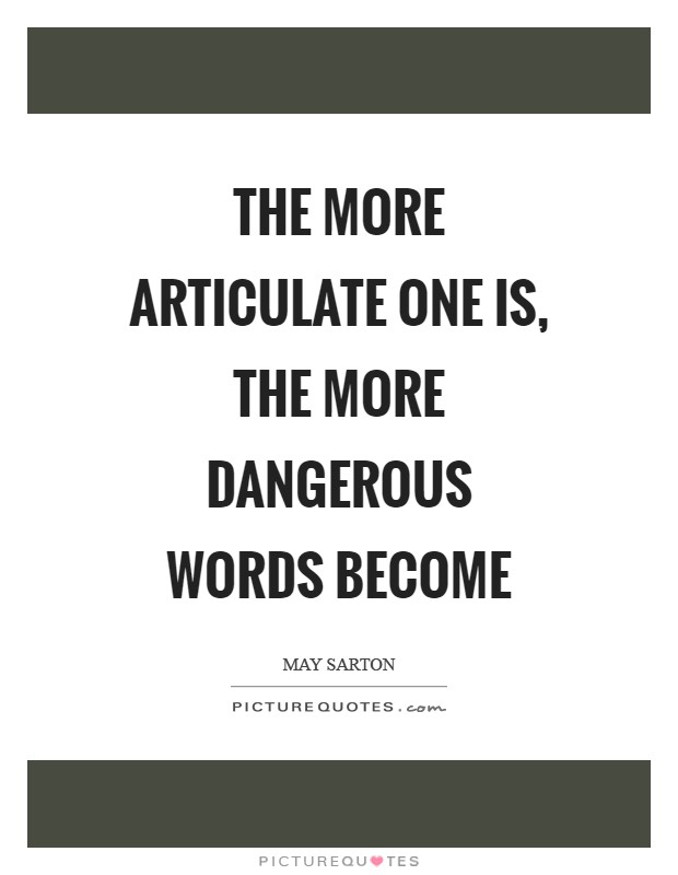 The more articulate one is, the more dangerous words become Picture Quote #1