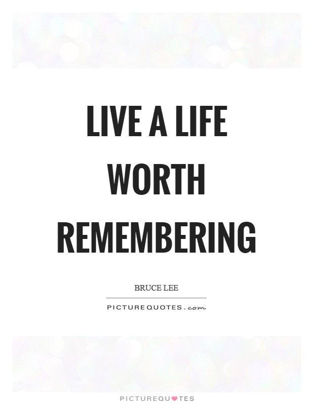 Live a life worth remembering Picture Quote #1