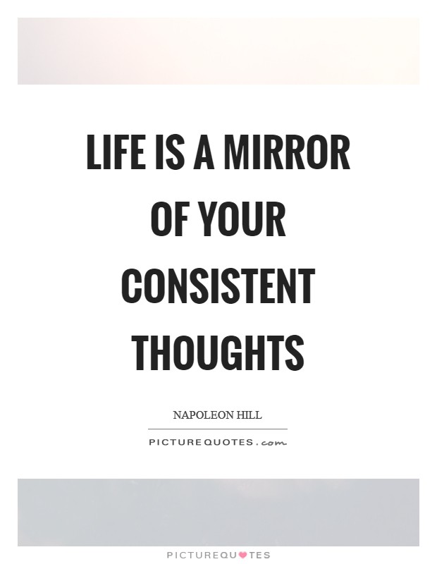 Life is a mirror of your consistent thoughts Picture Quote #1