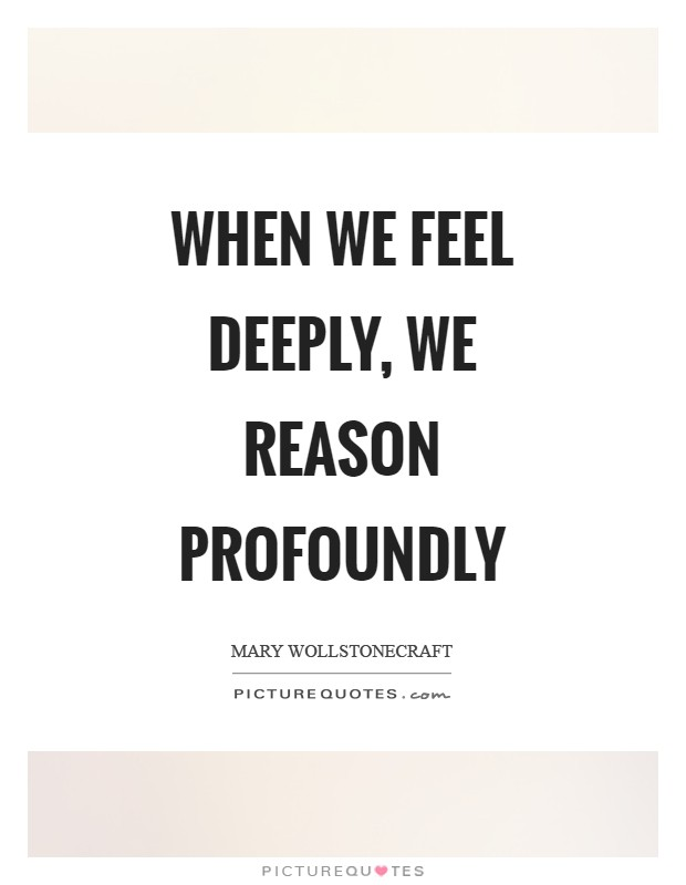 When we feel deeply, we reason profoundly Picture Quote #1