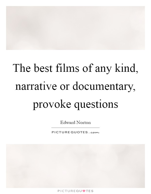 The best films of any kind, narrative or documentary, provoke questions Picture Quote #1