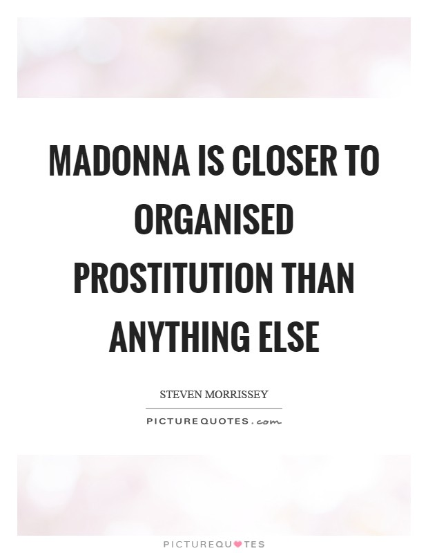 Madonna is closer to organised prostitution than anything else Picture Quote #1