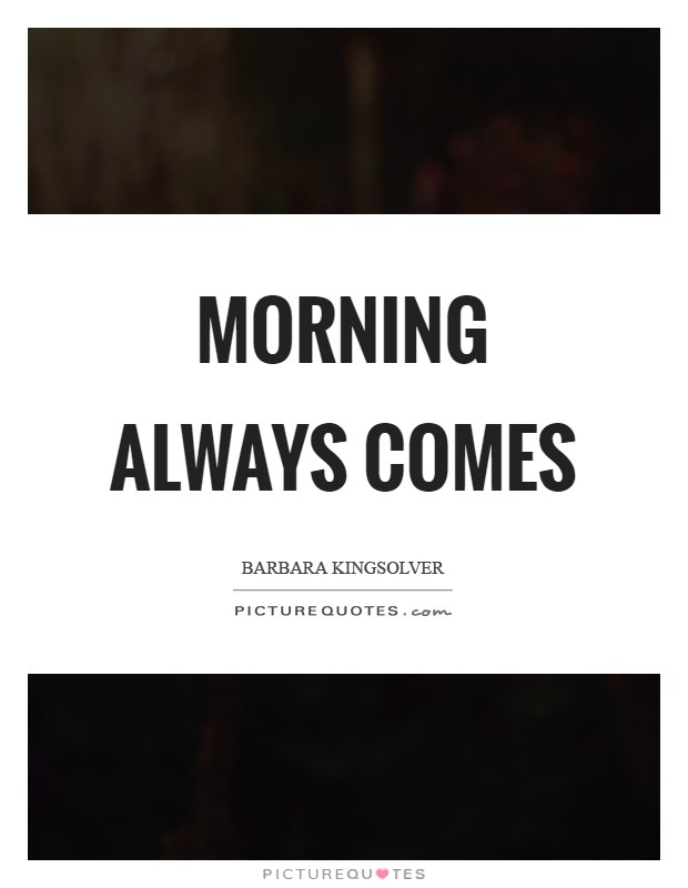 Morning always comes Picture Quote #1