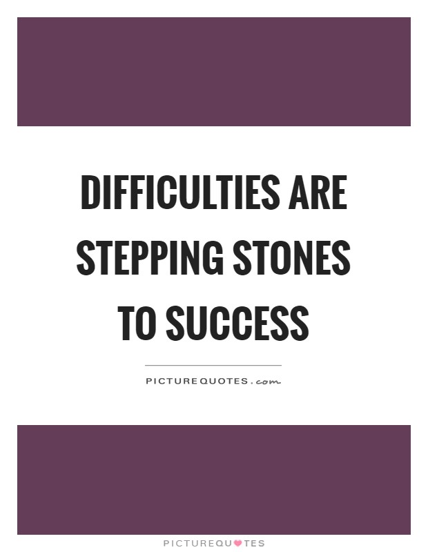 Difficulties are stepping stones to success Picture Quote #1