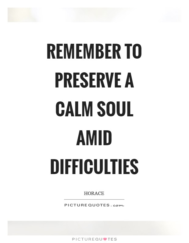 Remember to preserve a calm soul amid difficulties Picture Quote #1