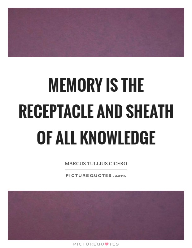 Memory is the receptacle and sheath of all knowledge Picture Quote #1