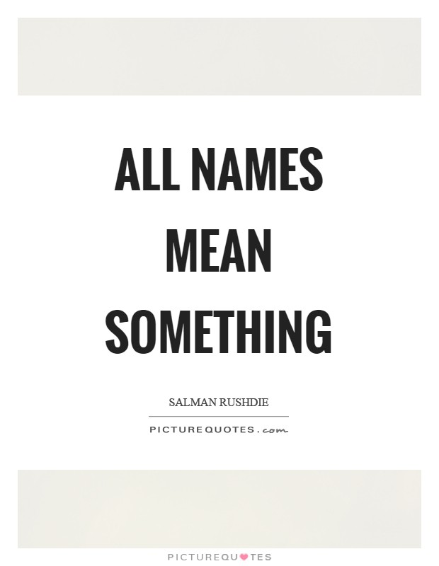All names mean something Picture Quote #1