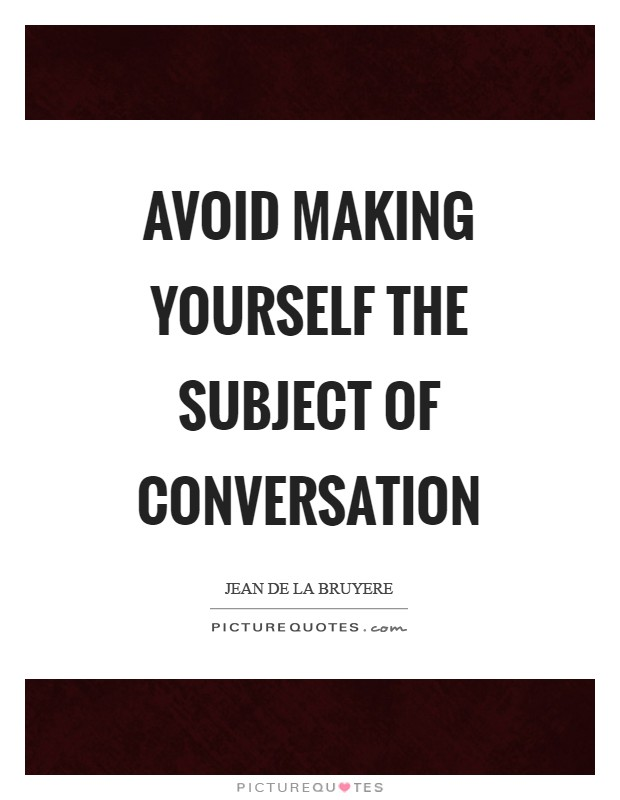 Avoid making yourself the subject of conversation Picture Quote #1