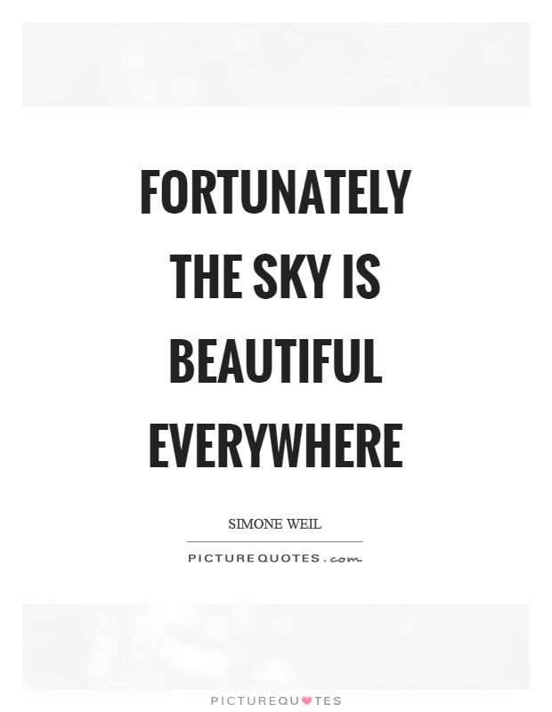 Fortunately the sky is beautiful everywhere Picture Quote #1