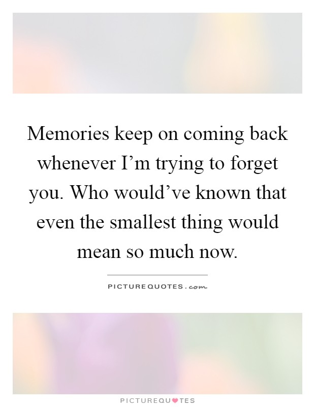 Memories Coming Back Quotes: Coming Back Quotes & Sayings