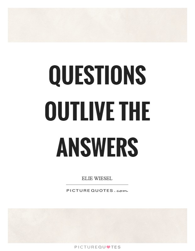 Questions outlive the answers Picture Quote #1