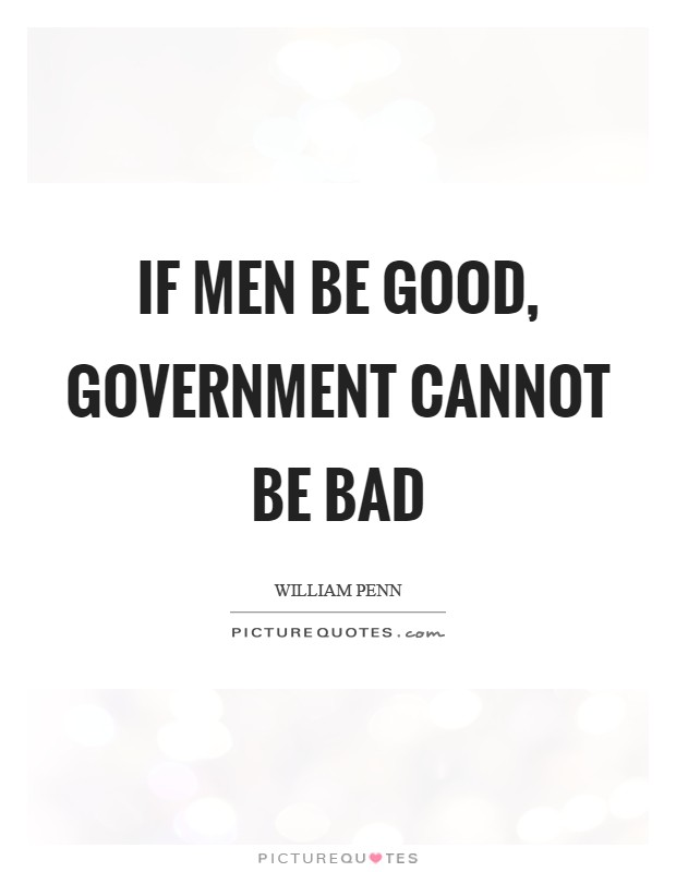 If men be good, government cannot be bad Picture Quote #1
