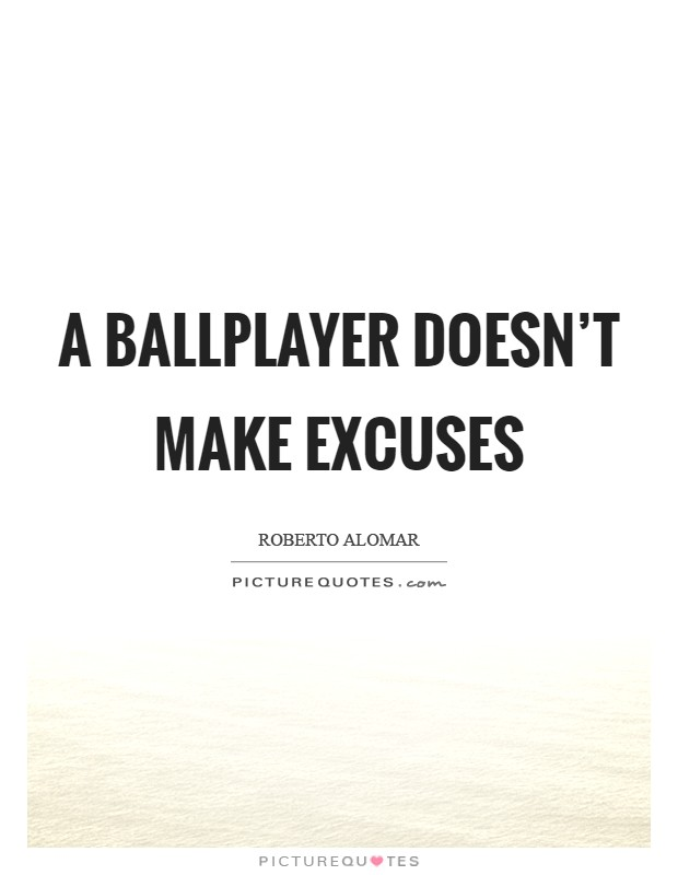 A ballplayer doesn't make excuses Picture Quote #1