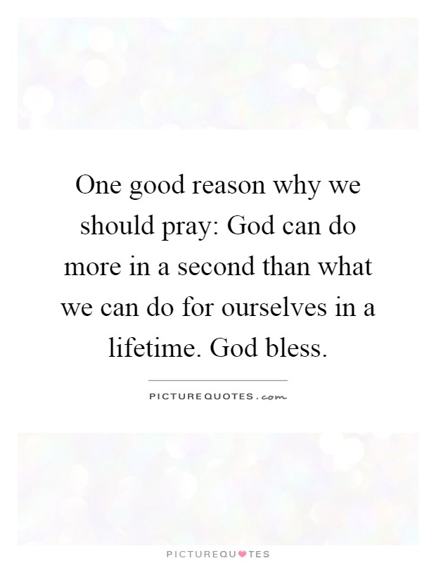 One Good Reason Why We Should Pray: God Can Do More In A