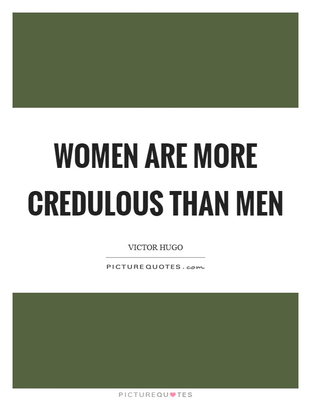 Women are more credulous than men Picture Quote #1