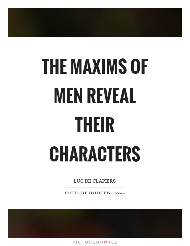 The maxims of men reveal their characters Picture Quote #1
