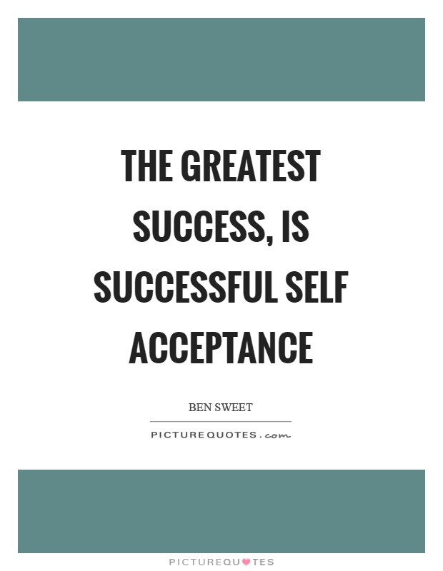 The greatest success, is successful self acceptance Picture Quote #1