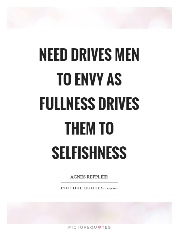 Need drives men to envy as fullness drives them to selfishness Picture Quote #1