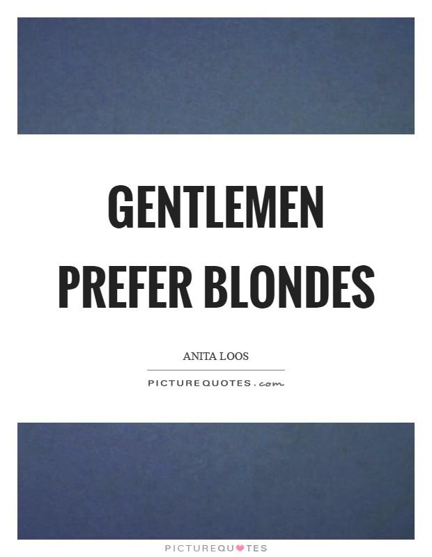 Gentlemen prefer blondes Picture Quote #1