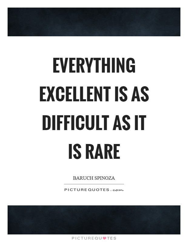 Everything excellent is as difficult as it is rare Picture Quote #1
