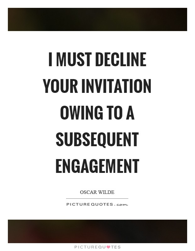 I must decline your invitation owing to a subsequent engagement Picture Quote #1