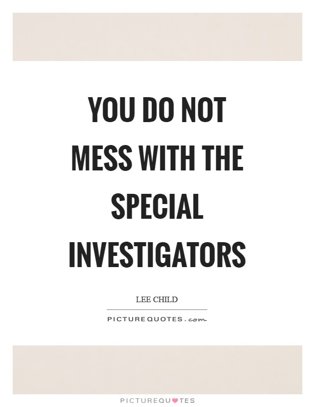 You do not mess with the special investigators Picture Quote #1