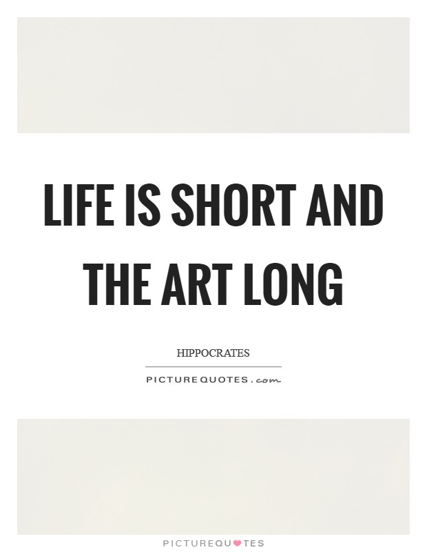 Life is short and the art long Picture Quote #1
