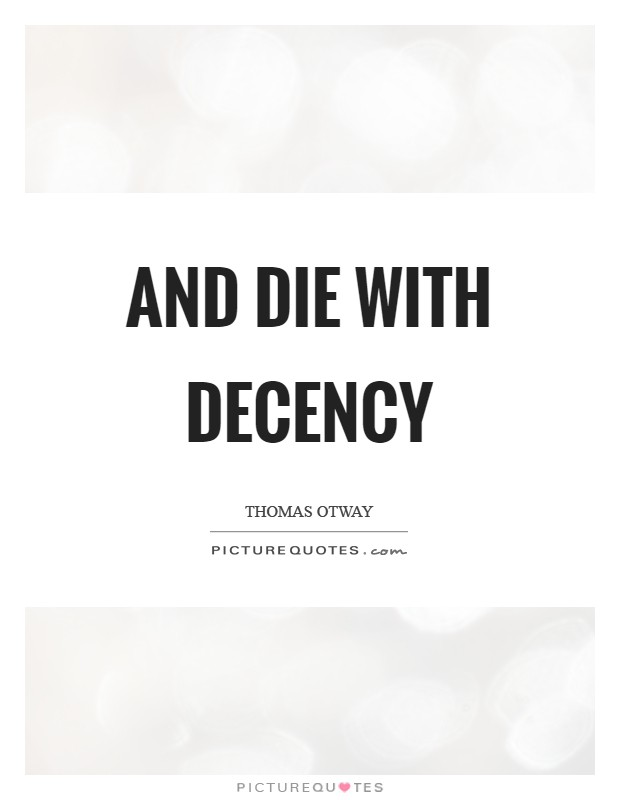 And die with decency Picture Quote #1