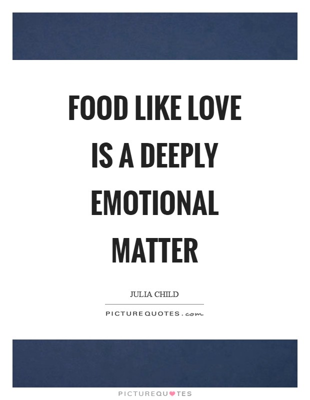 Food like love is a deeply emotional matter Picture Quote #1
