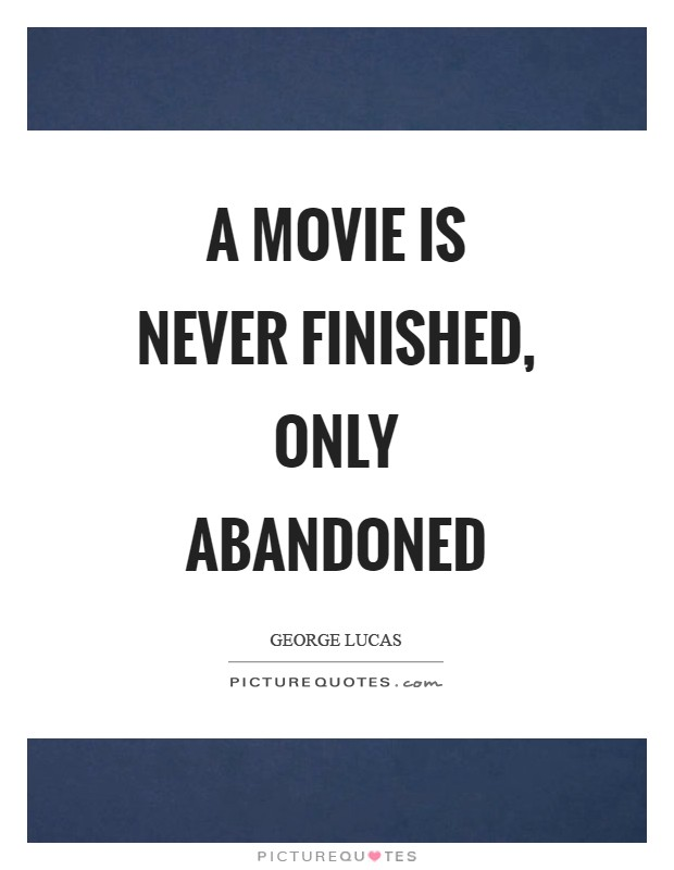 A movie is never finished, only abandoned Picture Quote #1