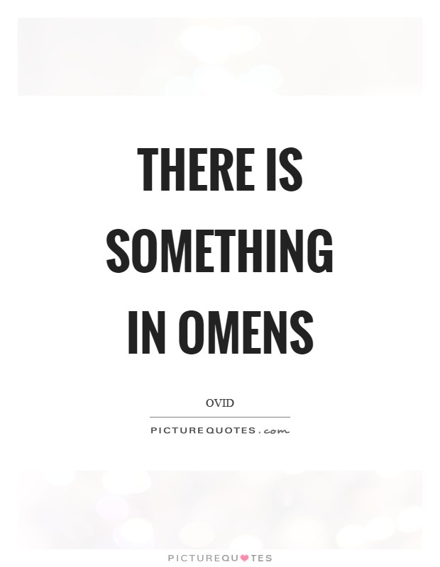 There is something in omens Picture Quote #1