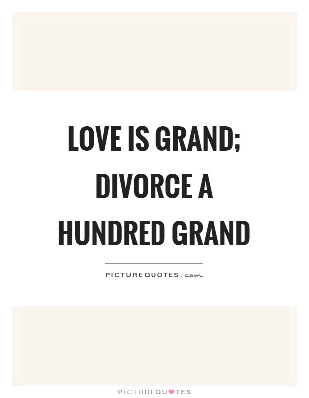 Love is grand; divorce a hundred grand Picture Quote #1